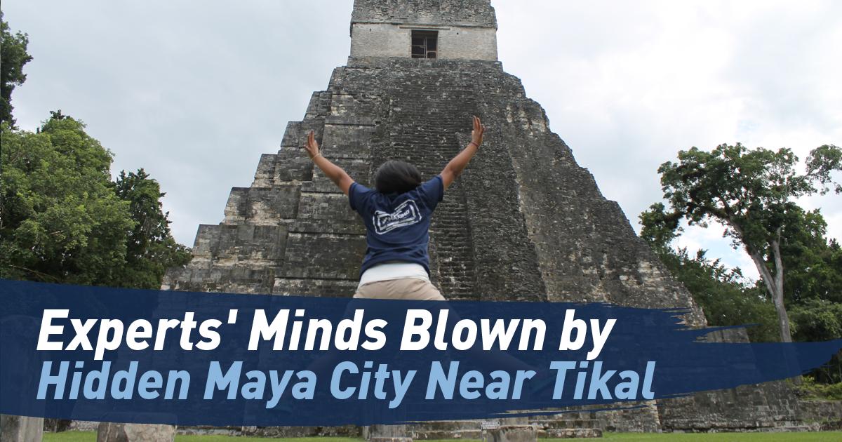 Experts Minds Blown By Hidden Maya City Near Tikal
